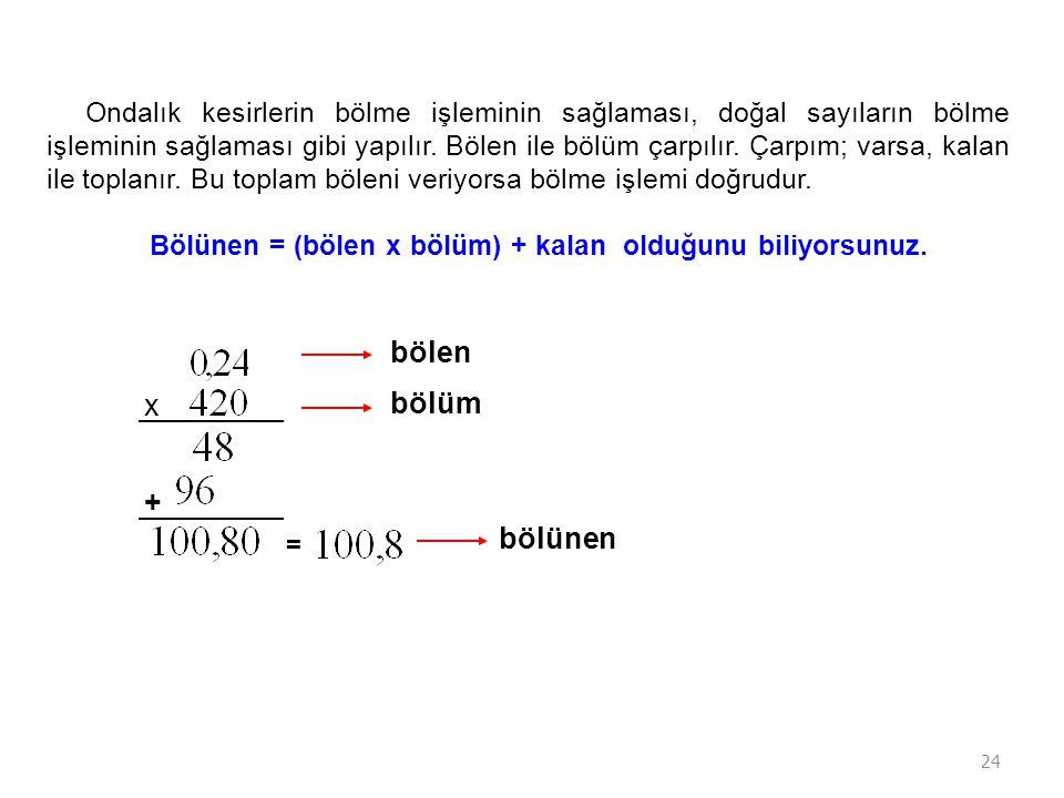 Bölünen = (bölen x bölüm) + kalan olduğunu biliyorsunuz.