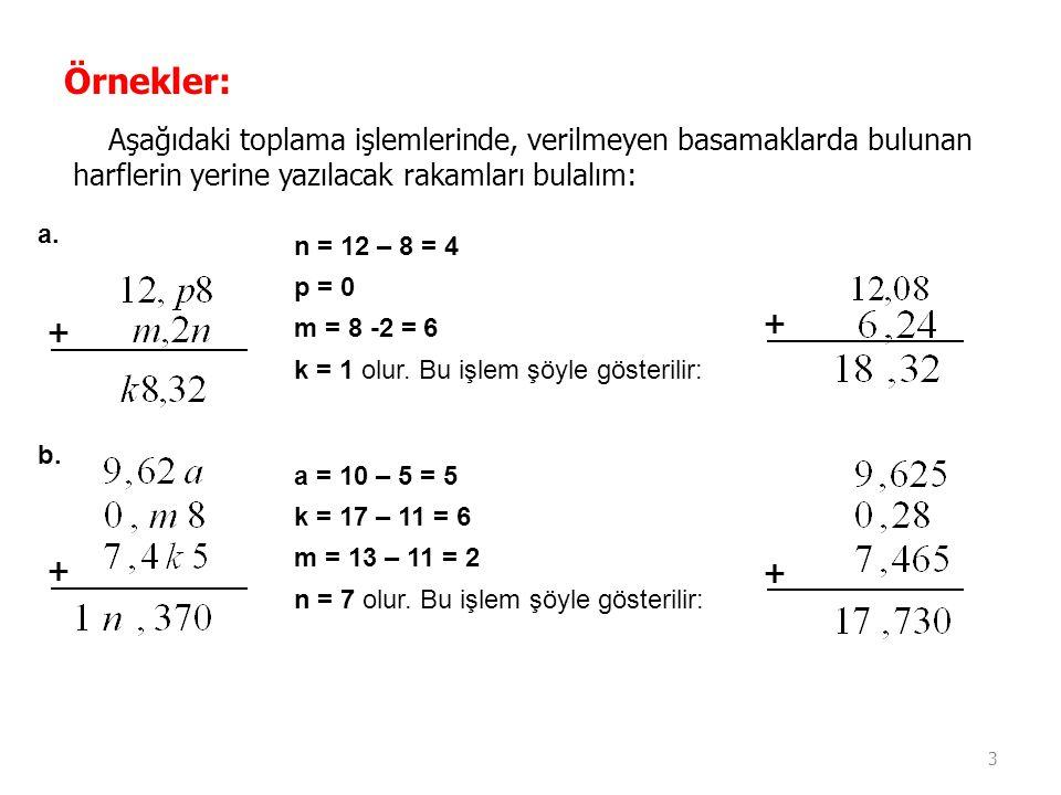Örnekler: Aşağıdaki toplama işlemlerinde, verilmeyen basamaklarda bulunan harflerin yerine yazılacak rakamları bulalım: