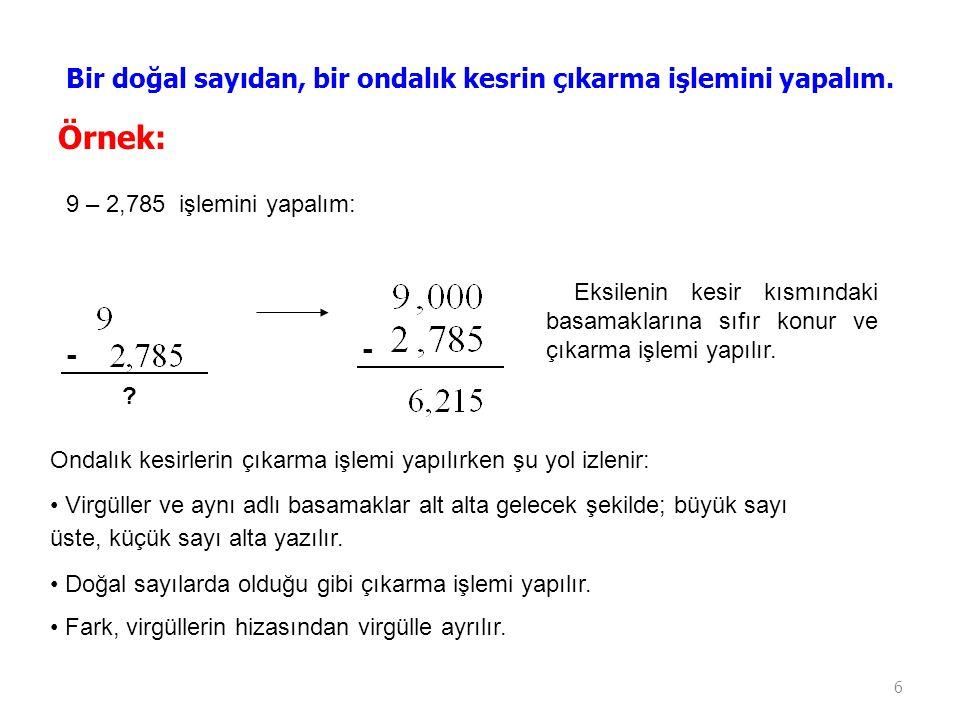 Örnek: Bir doğal sayıdan, bir ondalık kesrin çıkarma işlemini yapalım.