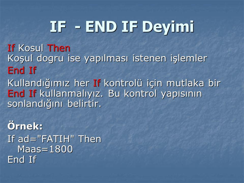 IF - END IF Deyimi If Kosul Then Koşul dogru ise yapılması istenen işlemler. End If.