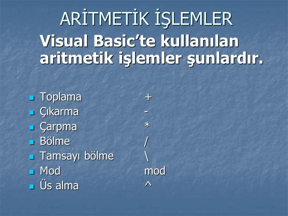 ARİTMETİK İŞLEMLER Visual Basic'te kullanılan aritmetik işlemler şunlardır. Toplama + Çıkarma -