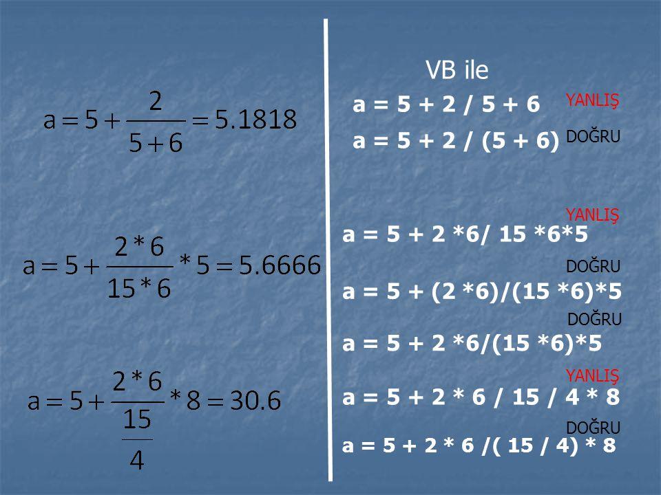 VB ile a = 5 + 2 / 5 + 6 a = 5 + 2 / (5 + 6) a = 5 + 2 *6/ 15 *6*5