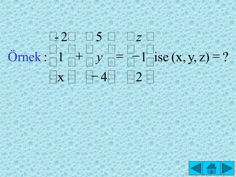 z) y, (x, ise 2 1 4 5 x - : Örnek = ú û ù ê ë é + z y