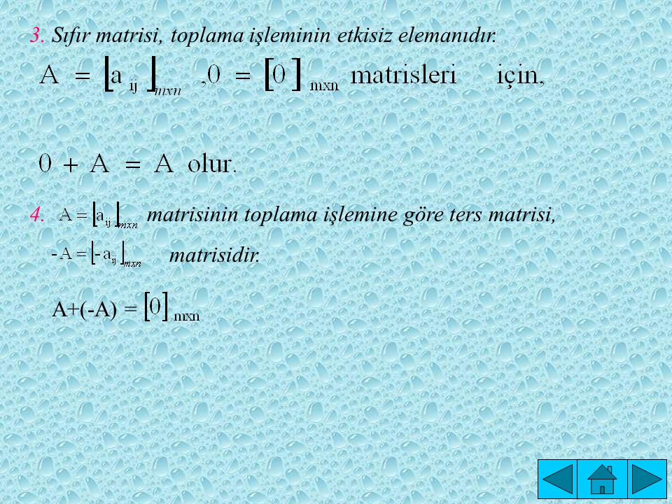 3. Sıfır matrisi, toplama işleminin etkisiz elemanıdır.