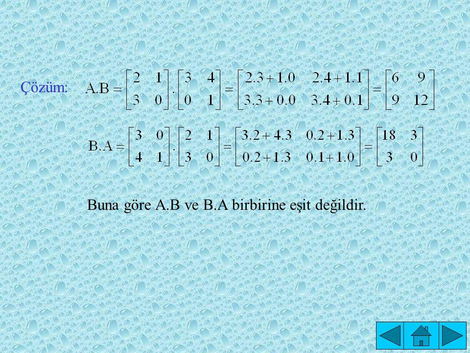 Çözüm: Buna göre A.B ve B.A birbirine eşit değildir.