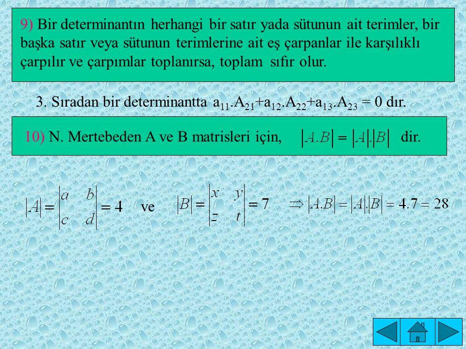 3. Sıradan bir determinantta a11.A21+a12.A22+a13.A23 = 0 dır.