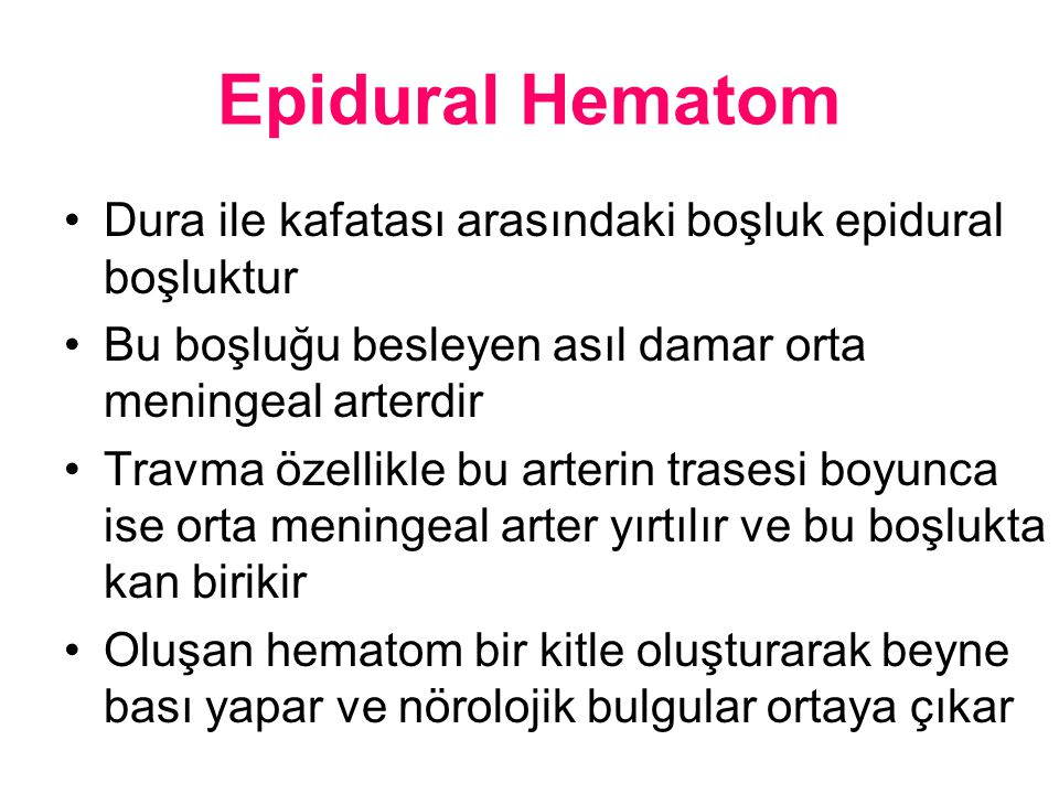 Epidural Hematom Dura ile kafatası arasındaki boşluk epidural boşluktur. Bu boşluğu besleyen asıl damar orta meningeal arterdir.