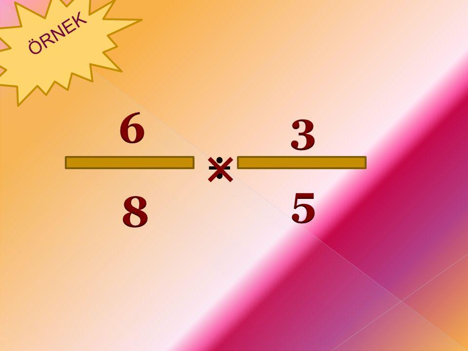 ÖRNEK 6 3 × ÷ 5 8