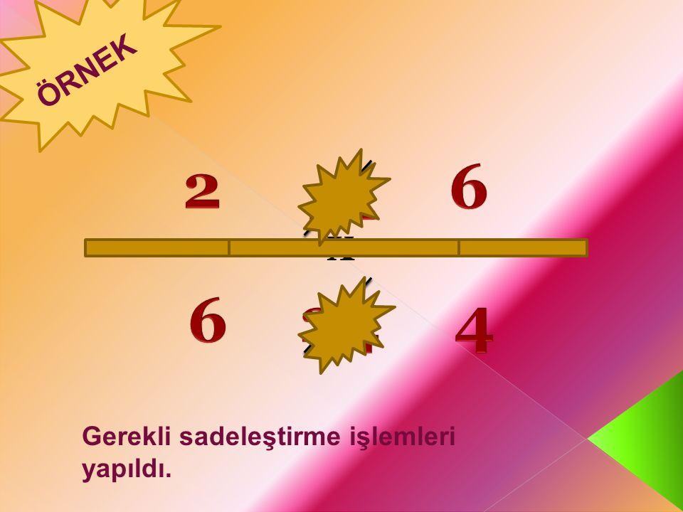 ÖRNEK 2 1 6 12 X 6 24 2 4 Gerekli sadeleştirme işlemleri yapıldı.