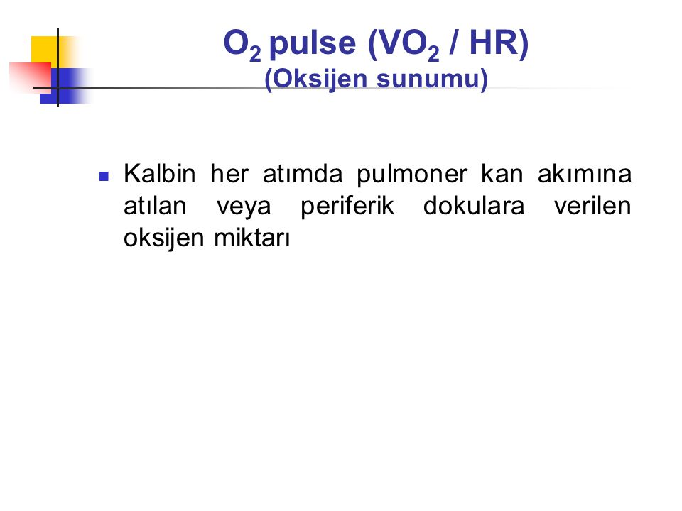 O2 pulse (VO2 / HR) (Oksijen sunumu)