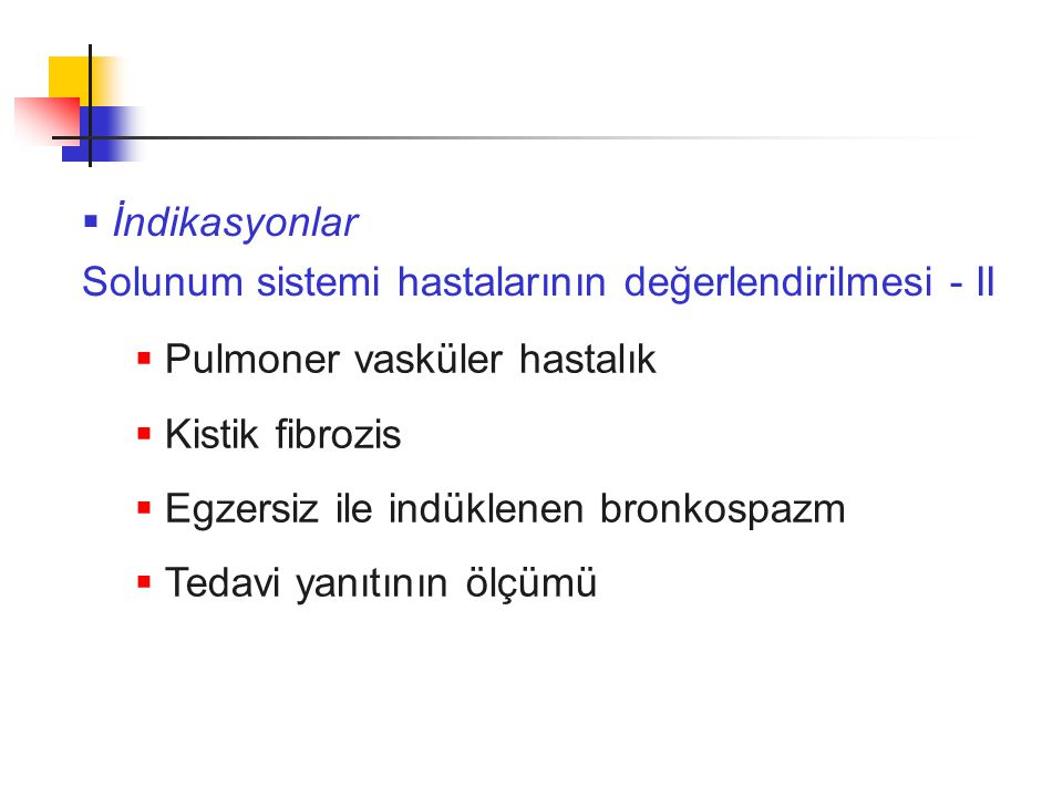 İndikasyonlar Solunum sistemi hastalarının değerlendirilmesi - II. Pulmoner vasküler hastalık. Kistik fibrozis.