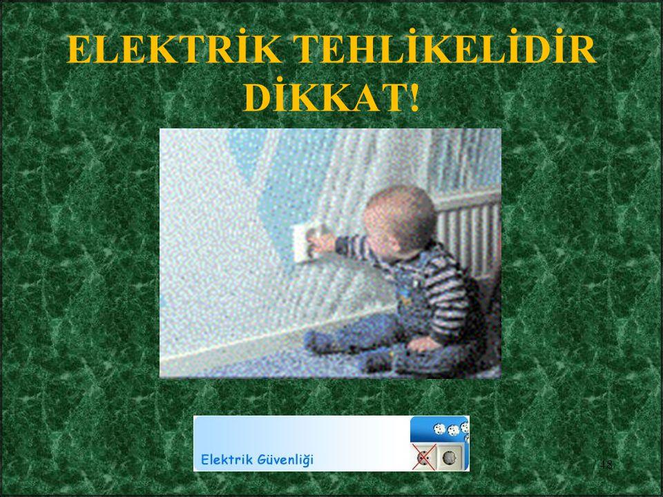 ELEKTRİK TEHLİKELİDİR DİKKAT!