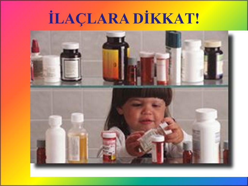 İLAÇLARA DİKKAT! / 48