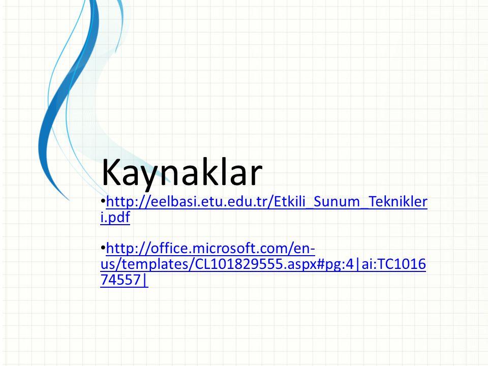 Kaynaklar http://eelbasi.etu.edu.tr/Etkili_Sunum_Teknikleri.pdf