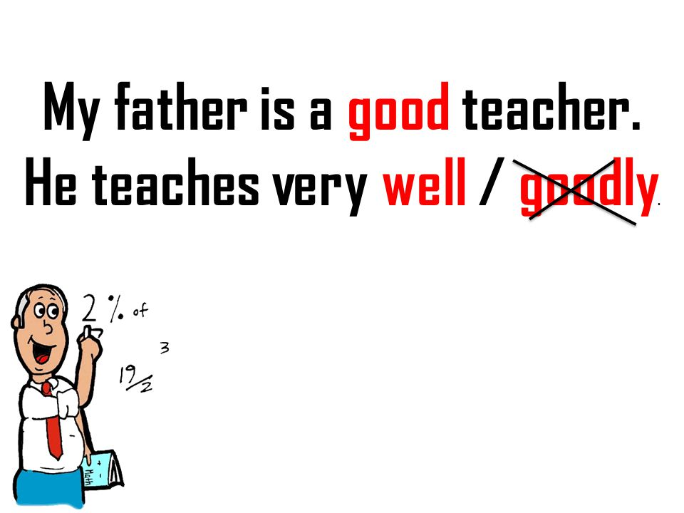 My father is a good teacher.