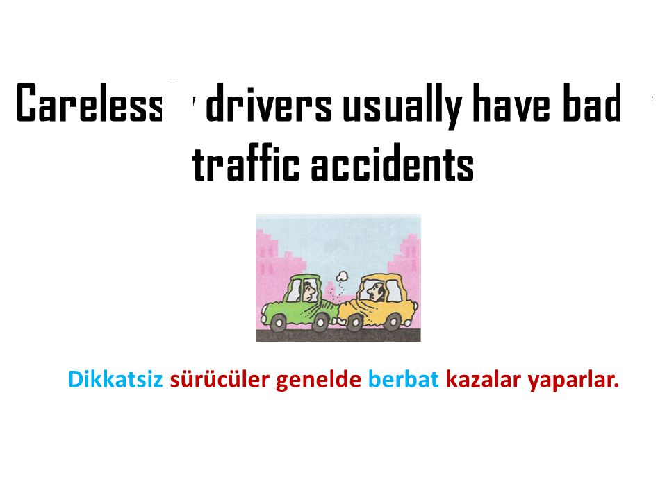 Carelessly drivers usually have badly traffic accidents