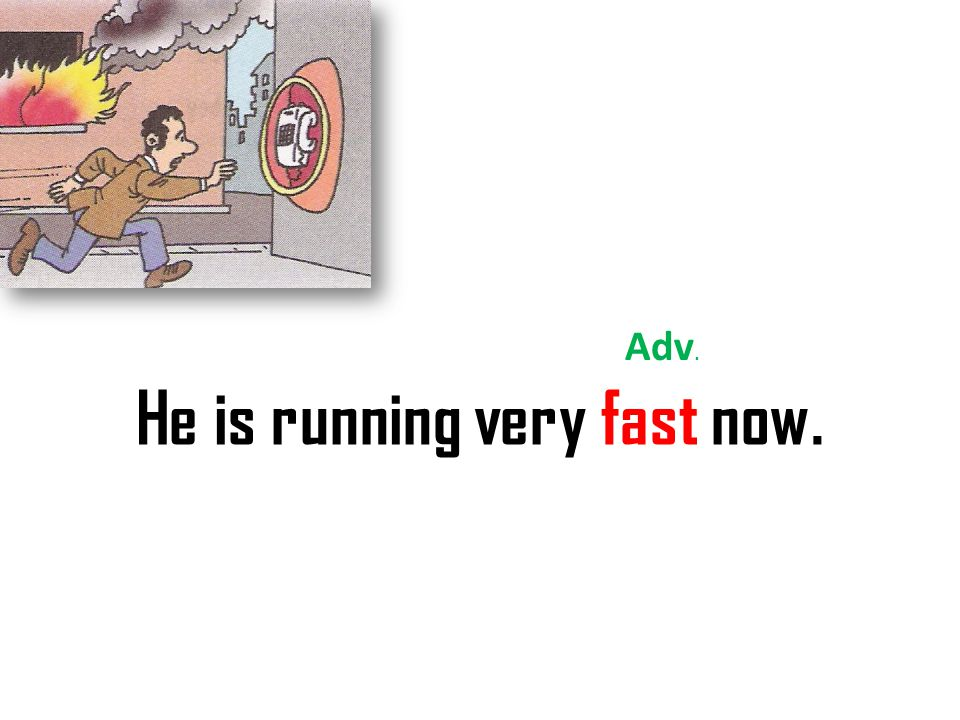 He is running very fast now.