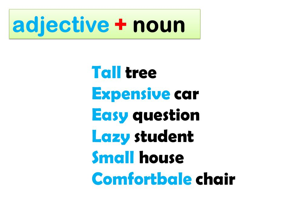 adjective + noun Tall tree Expensive car Easy question Lazy student
