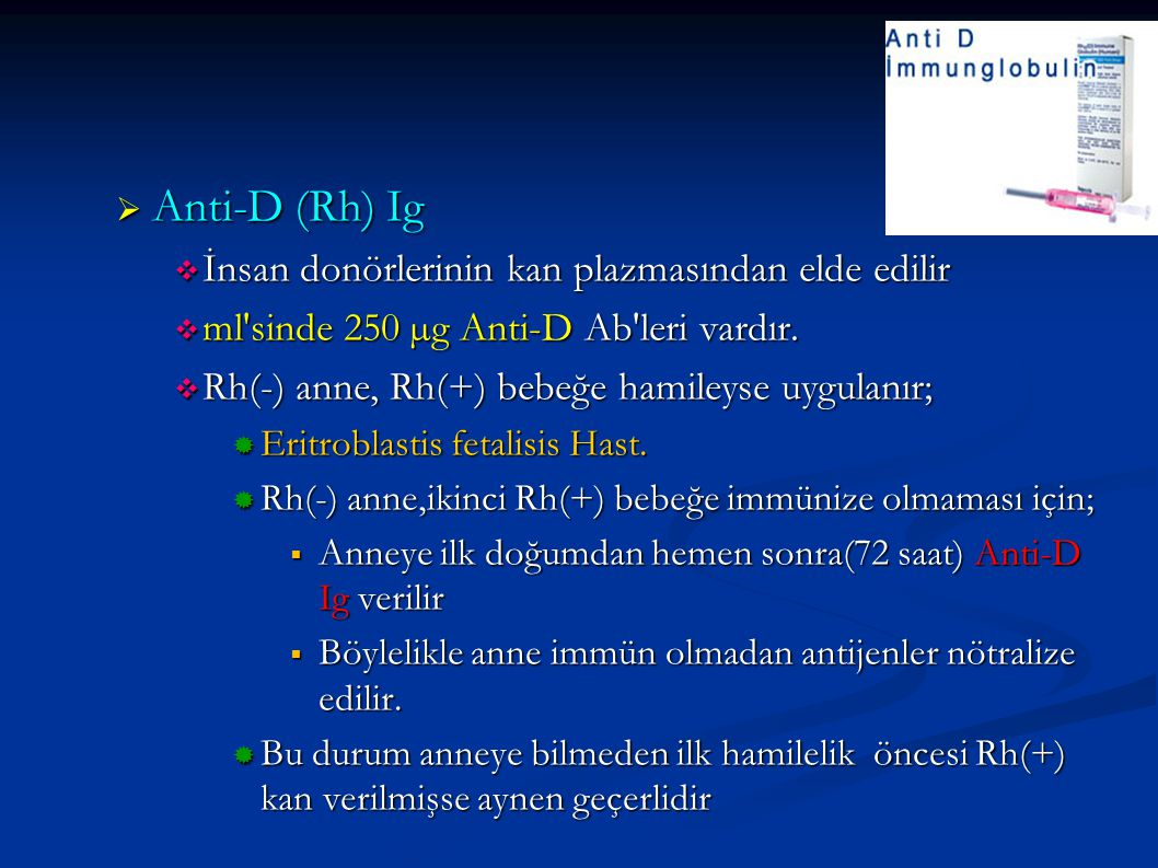 Anti-D (Rh) Ig İnsan donörlerinin kan plazmasından elde edilir