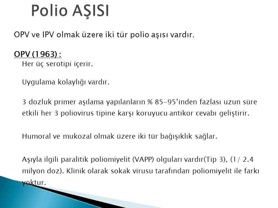 Polio AŞISI OPV ve IPV olmak üzere iki tür polio aşısı vardır.
