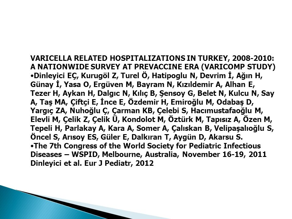 VARICELLA RELATED HOSPITALIZATIONS IN TURKEY, 2008-2010: A NATIONWIDE SURVEY AT PREVACCINE ERA (VARICOMP STUDY)