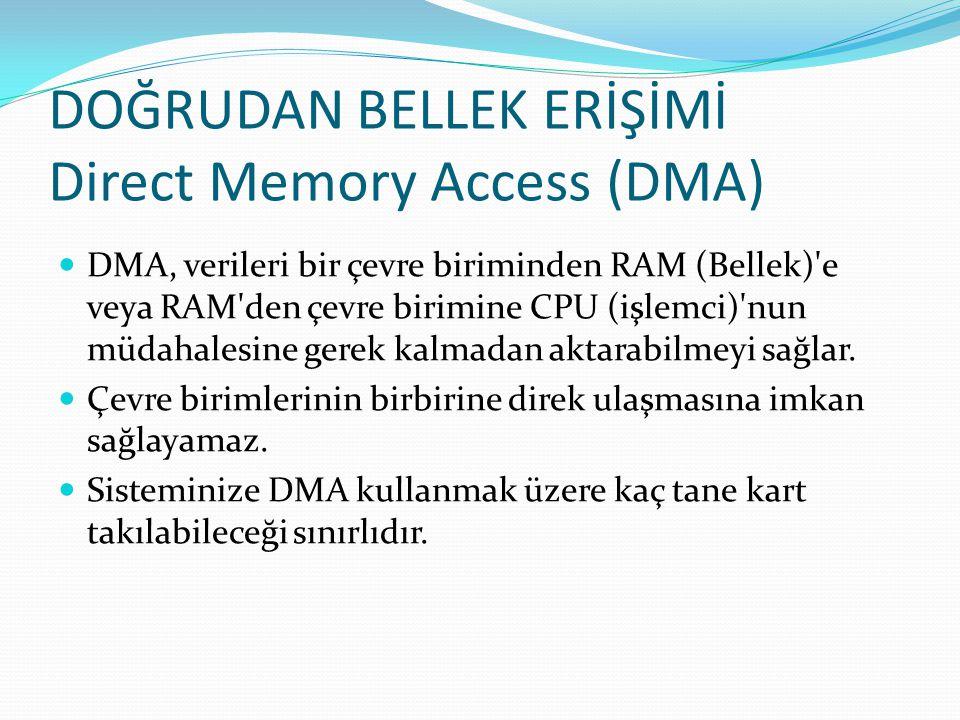 DOĞRUDAN BELLEK ERİŞİMİ Direct Memory Access (DMA)
