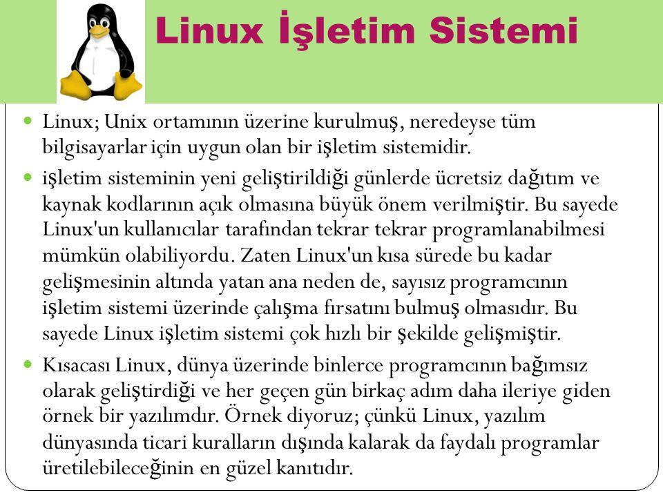 Linux İşletim Sistemi Linux; Unix ortamının üzerine kurulmuş, neredeyse tüm bilgisayarlar için uygun olan bir işletim sistemidir.