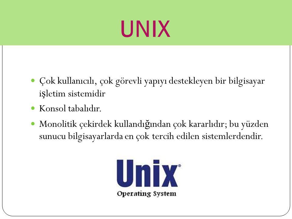 UNIX Çok kullanıcılı, çok görevli yapıyı destekleyen bir bilgisayar işletim sistemidir. Konsol tabalıdır.