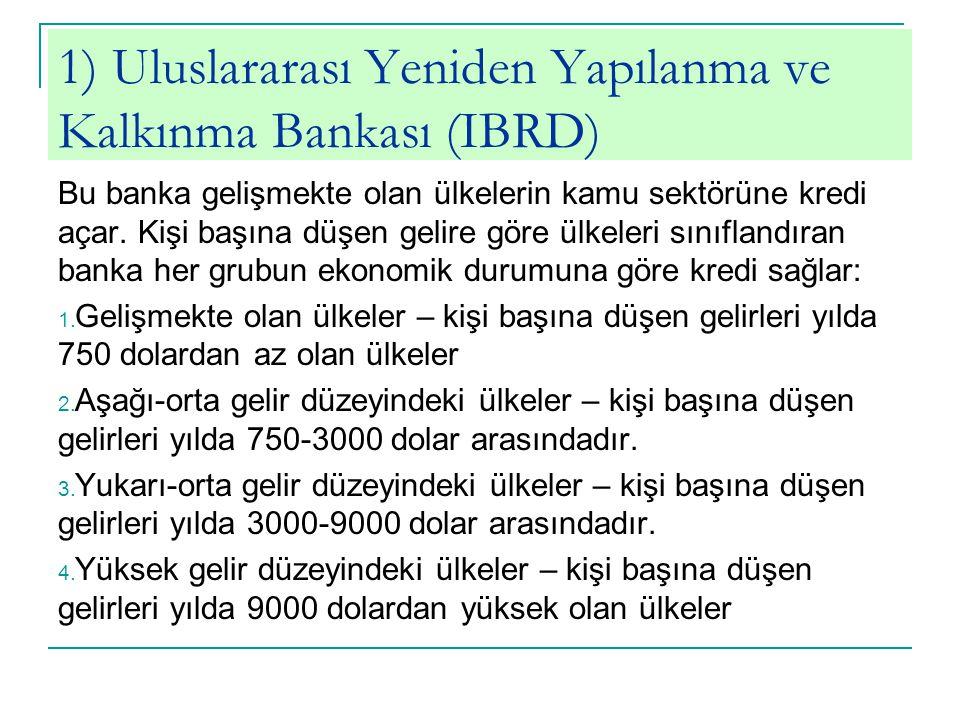1) Uluslararası Yeniden Yapılanma ve Kalkınma Bankası (IBRD)