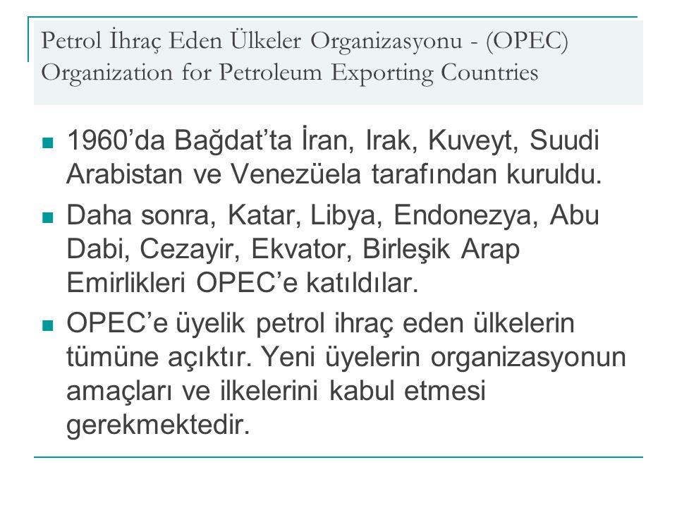 Petrol İhraç Eden Ülkeler Organizasyonu - (OPEC) Organization for Petroleum Exporting Countries