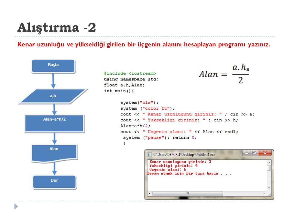 Alıştırma -2 Kenar uzunluğu ve yüksekliği girilen bir üçgenin alanını hesaplayan programı yazınız.