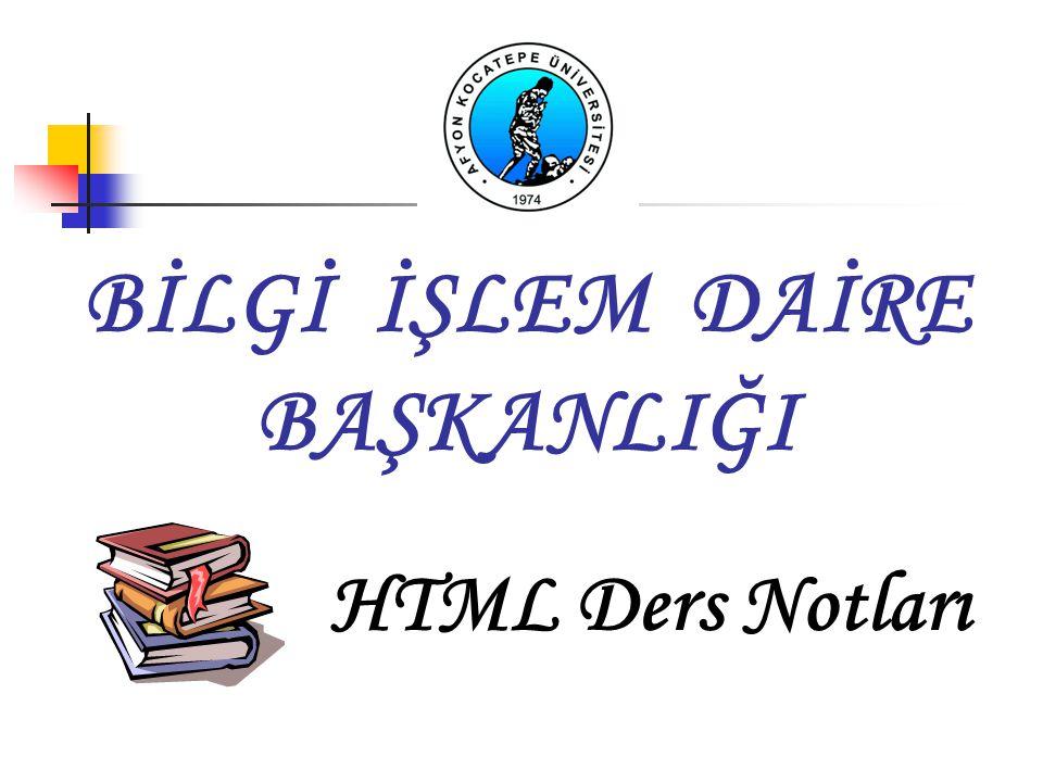 BİLGİ İŞLEM DAİRE BAŞKANLIĞI HTML Ders Notları