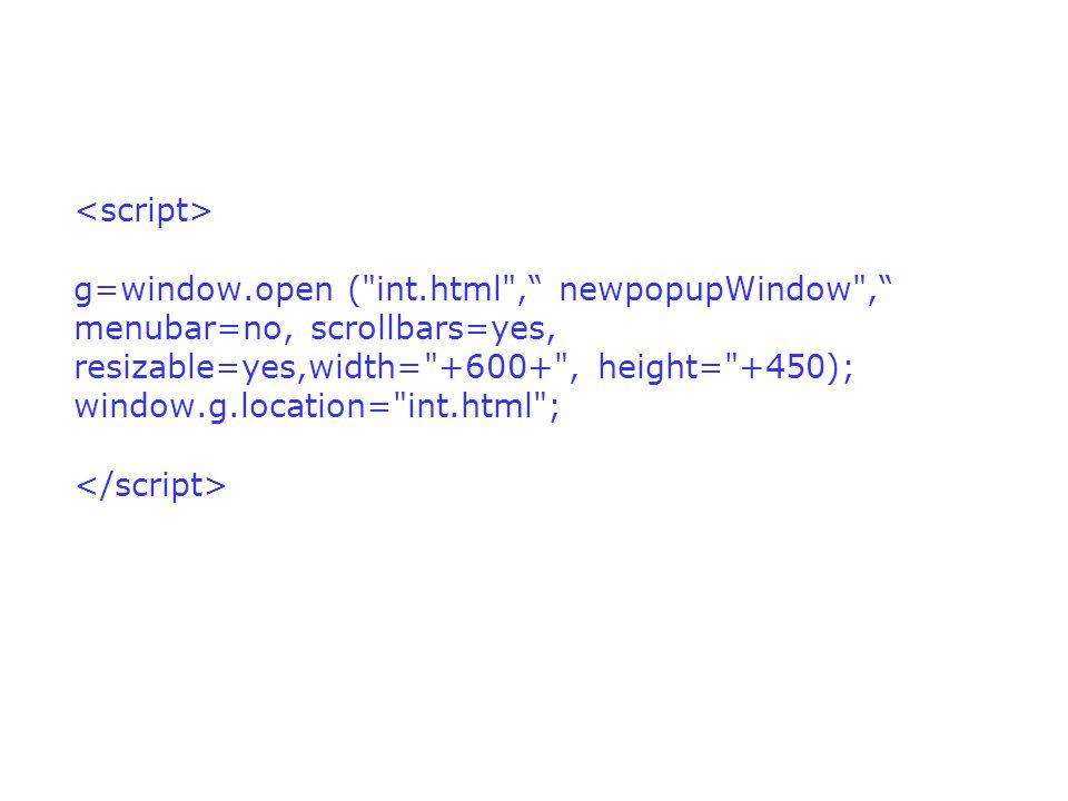 <script>. g=window. open ( int