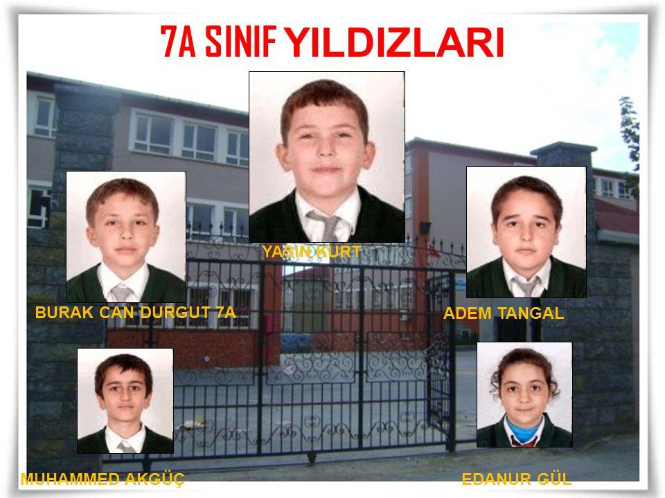7A SINIF YILDIZLARI YASIN KURT BURAK CAN DURGUT 7A ADEM TANGAL