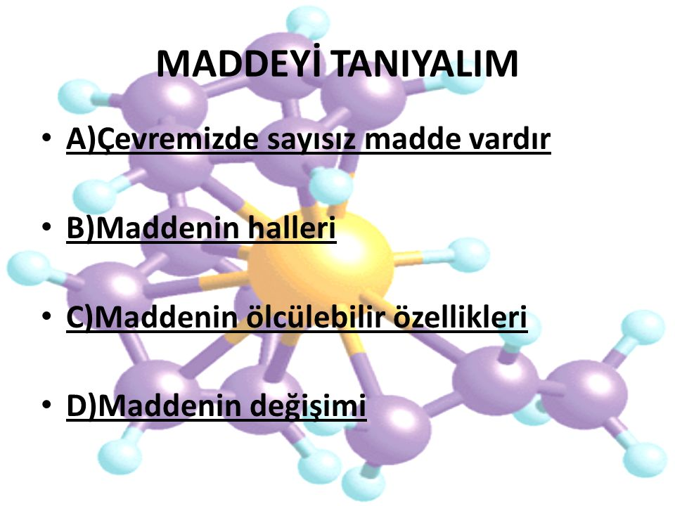 MADDEYİ TANIYALIM A)Çevremizde sayısız madde vardır B)Maddenin halleri