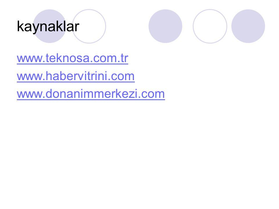 kaynaklar www.teknosa.com.tr www.habervitrini.com