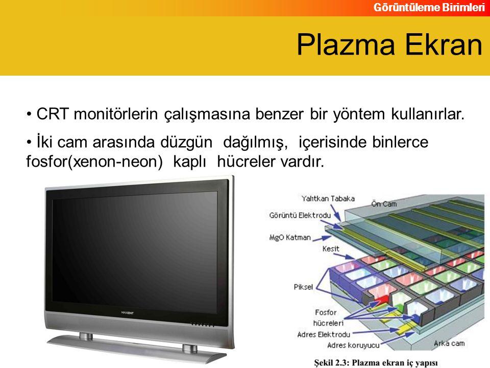 Plazma Ekran CRT monitörlerin çalışmasına benzer bir yöntem kullanırlar.