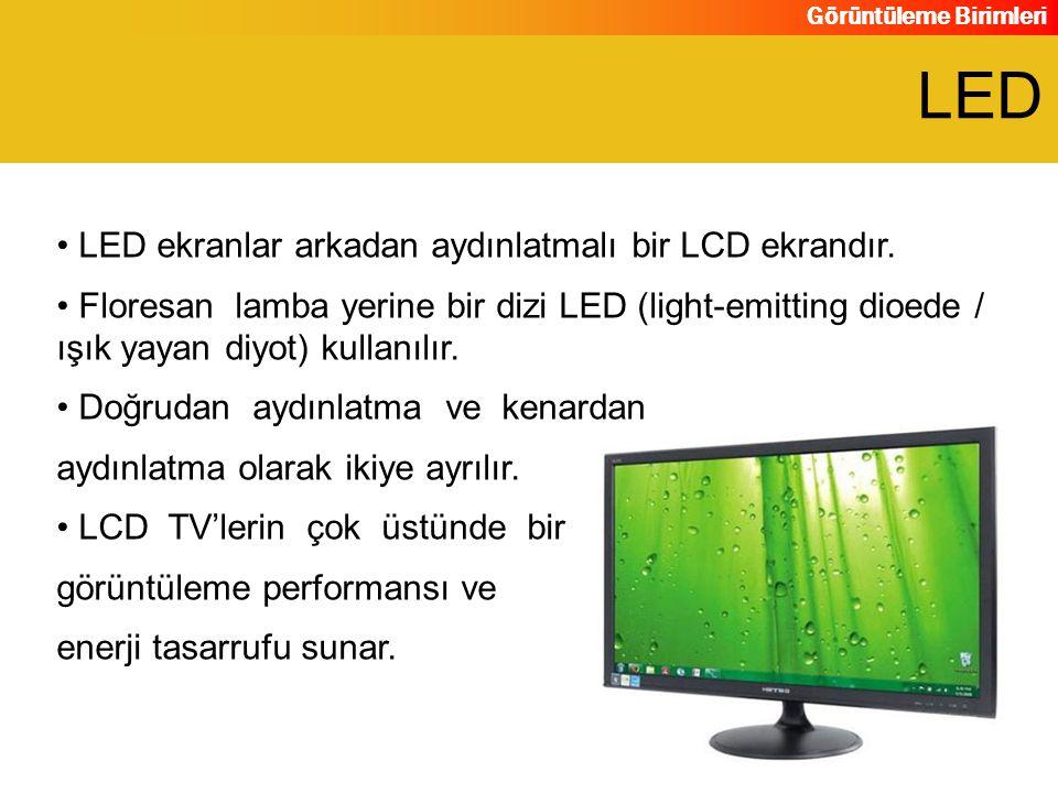 LED LED ekranlar arkadan aydınlatmalı bir LCD ekrandır.
