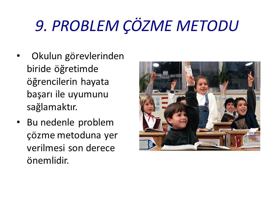 9. PROBLEM ÇÖZME METODU Okulun görevlerinden biride öğretimde öğrencilerin hayata başarı ile uyumunu sağlamaktır.