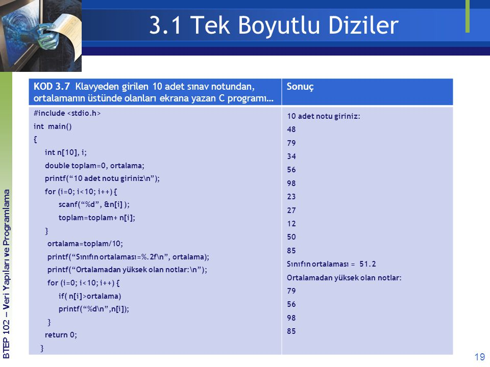 3.1 Tek Boyutlu Diziler KOD 3.7 Klavyeden girilen 10 adet sınav notundan, ortalamanın üstünde olanları ekrana yazan C programı…
