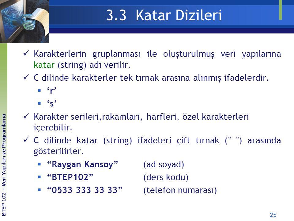 3.3 Katar Dizileri Karakterlerin gruplanması ile oluşturulmuş veri yapılarına katar (string) adı verilir.