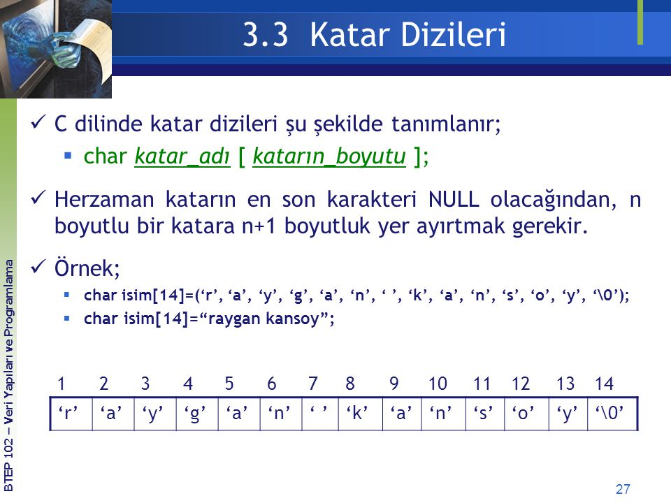 3.3 Katar Dizileri C dilinde katar dizileri şu şekilde tanımlanır;