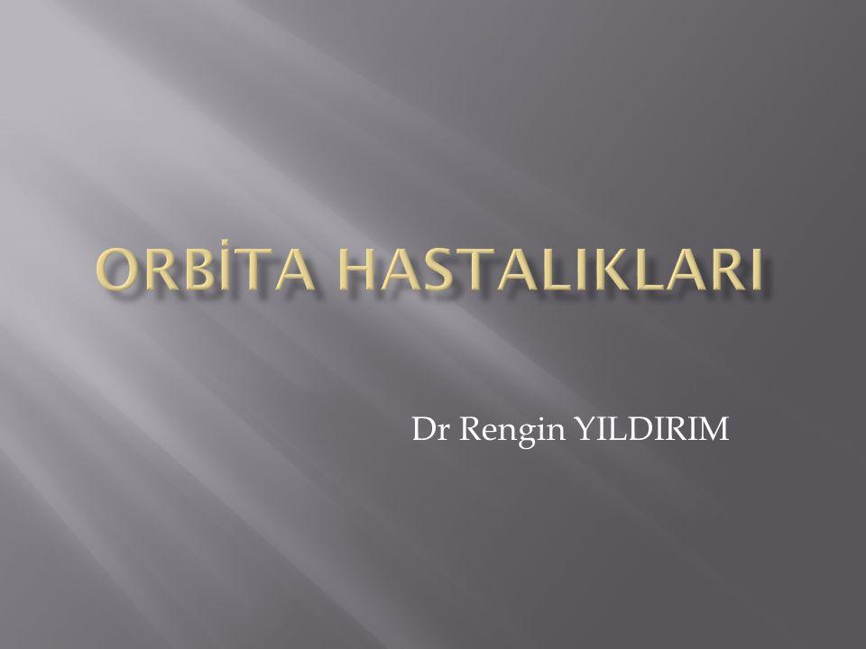 ORBİTA HASTALIKLARI Dr Rengin YILDIRIM