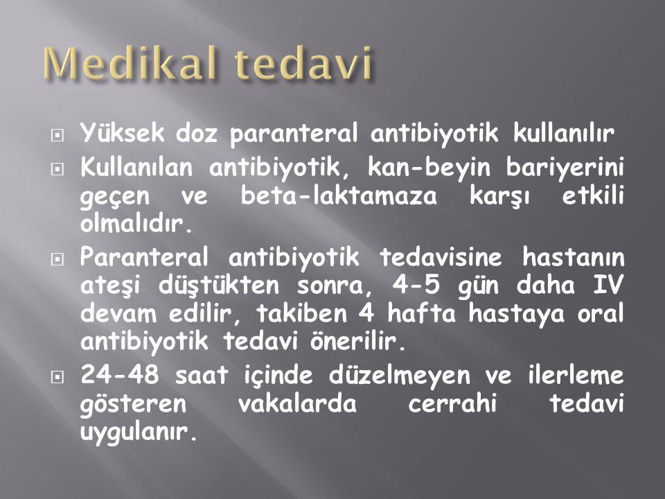 Medikal tedavi Yüksek doz paranteral antibiyotik kullanılır
