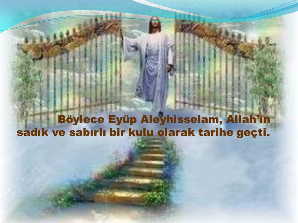 Böylece Eyüp Aleyhisselam, Allah'ın sadık ve sabırlı bir kulu olarak tarihe geçti.