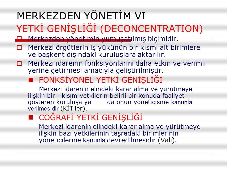 MERKEZDEN YÖNETİM VI YETKİ GENİŞLİĞİ (DECONCENTRATION)