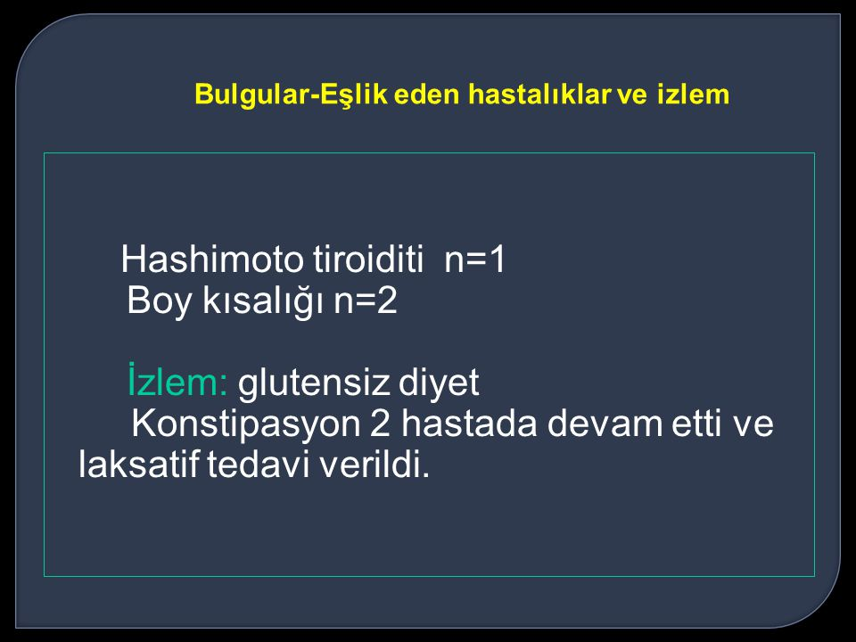 Hashimoto tiroiditi n=1 Boy kısalığı n=2 İzlem: glutensiz diyet