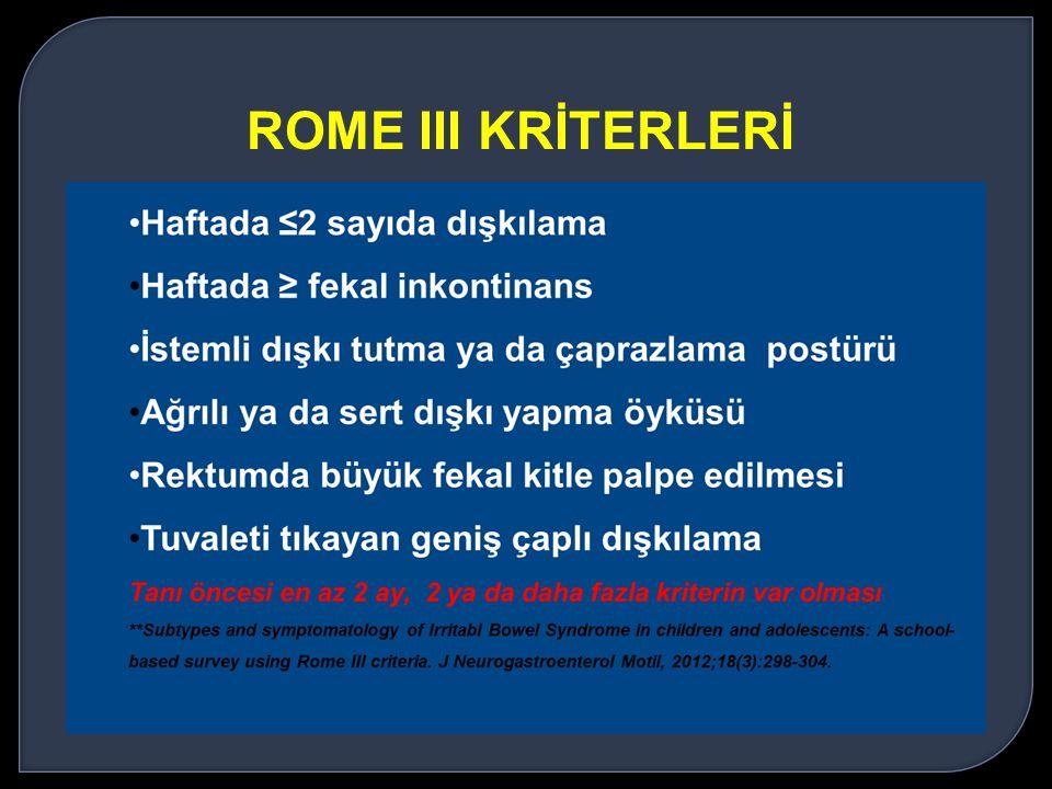 ROME III KRİTERLERİ Hastaların tümünde başvuru öncesinde farklı laksatif ve lavman tedavilerinin uygulandığı ve tedaviye yanıt olmadığı öğrenildi.