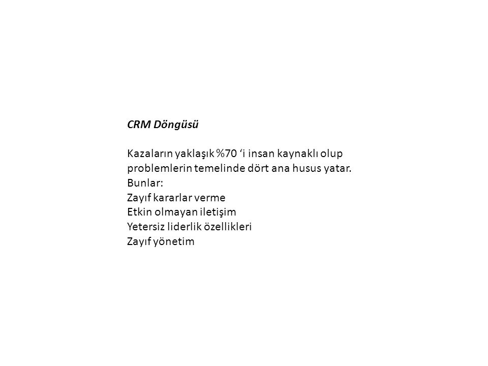 CRM Döngüsü Kazaların yaklaşık %70 'i insan kaynaklı olup problemlerin temelinde dört ana husus yatar. Bunlar: