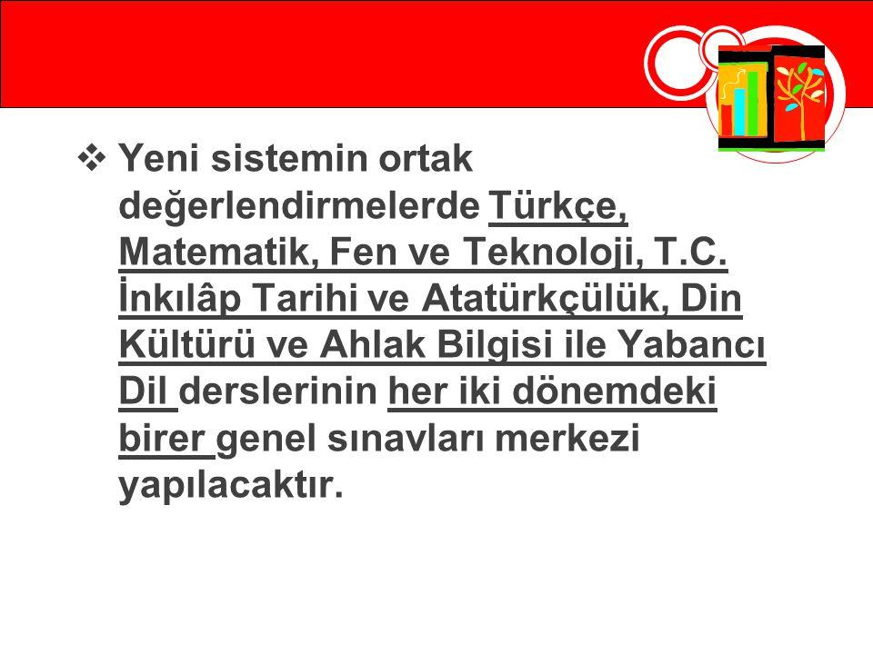 Yeni sistemin ortak değerlendirmelerde Türkçe, Matematik, Fen ve Teknoloji, T.C.